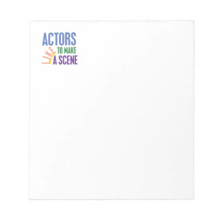 Actors Like to Make a Scene Notepads