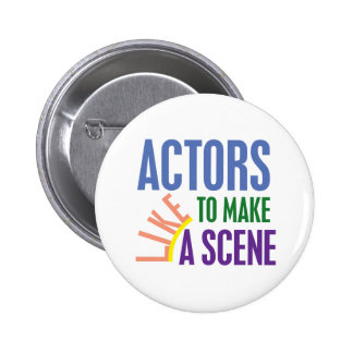 Actors Like to Make a Scene Pinback Button