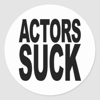 Actors Suck Classic Round Sticker