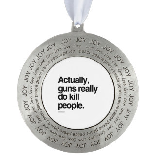 Actually guns really do kill people round pewter christmas ornament