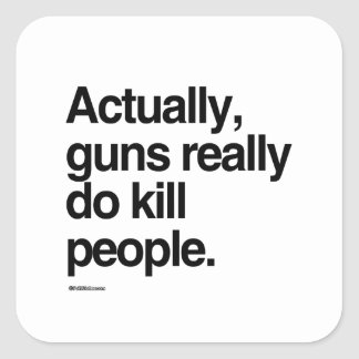 Actually guns really do kill people square sticker
