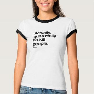 Actually guns really do kill people tshirts