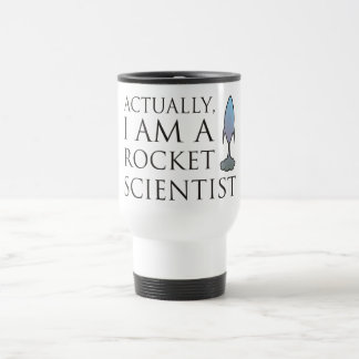 Actually, I am a rocket scientist. 15 Oz Stainless Steel Travel Mug