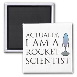 Actually, I am a rocket scientist. 2 Inch Square Magnet