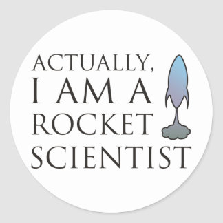Actually, I am a rocket scientist. Classic Round Sticker