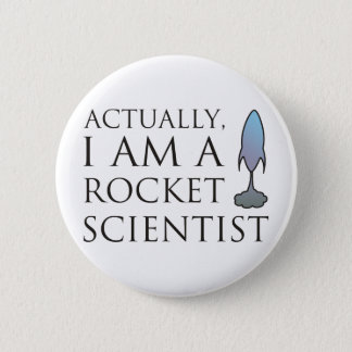 Actually, I am a rocket scientist. Pinback Button