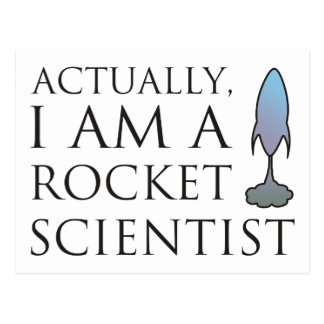 Actually, I am a rocket scientist. Postcard