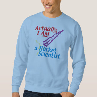 Actually, I AM a Rocket Scientist. Pullover Sweatshirt