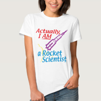 Actually, I AM a Rocket Scientist. T Shirt