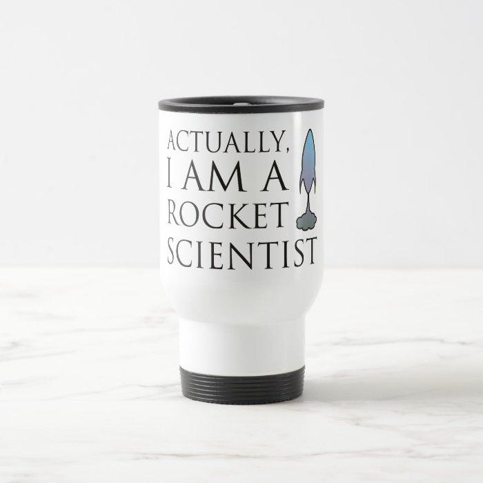 Actually, I am a rocket scientist. Travel Mug