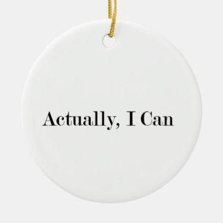 Actually, I Can Ceramic Ornament