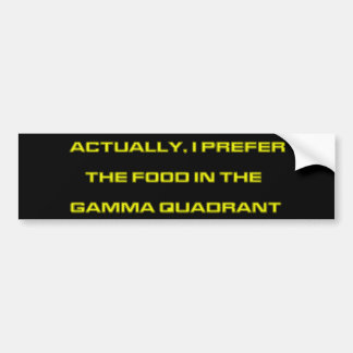 Actually, I Prefer The Food In The Gamma Quadrant Bumper Sticker