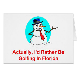 Actually, I'd Rather Be Golfing In Florida Card