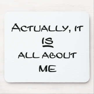 Actually It Is All About Me Mouse Pad