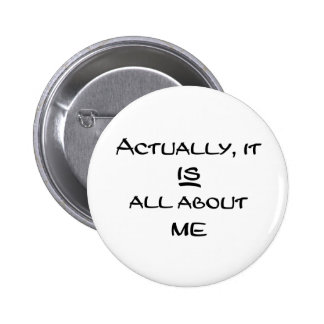 Actually It Is All About Me Pinback Button