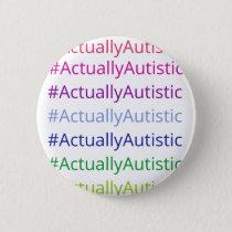 #ActuallyAutistic Button