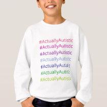 #ActuallyAutistic Sweatshirt