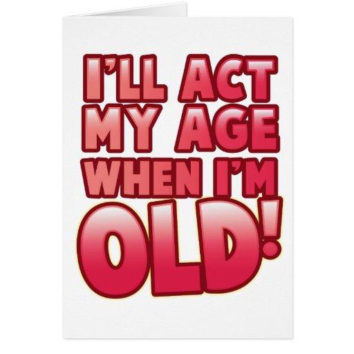Actuaré mi edad en que soy viejo tarjeta