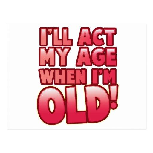 Actuaré mi edad en que soy viejo tarjetas postales