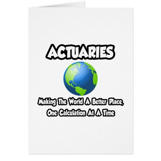 Actuaries...Making the World a Better Place Greeting Card