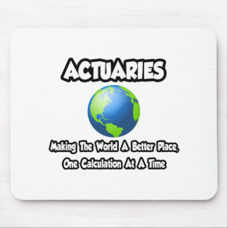 Actuaries...Making the World a Better Place Mousepads