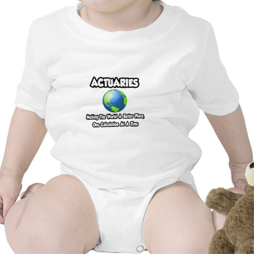 Actuaries...Making the World a Better Place Tee Shirt