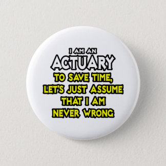 Actuary...Assume I Am Never Wrong Button