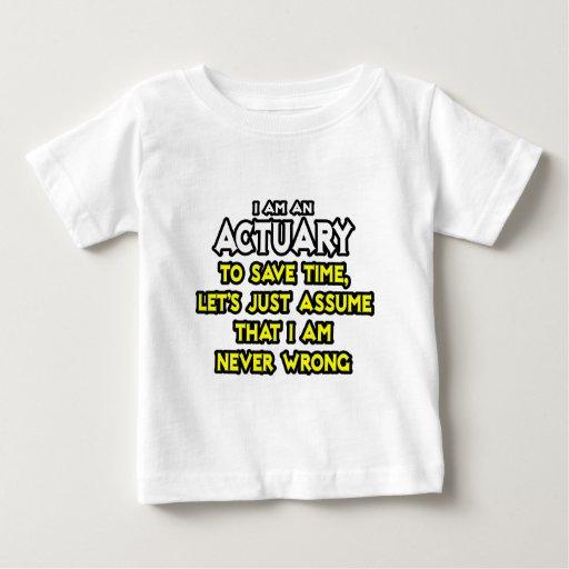 Actuary...Assume I Am Never Wrong Infant T-shirt