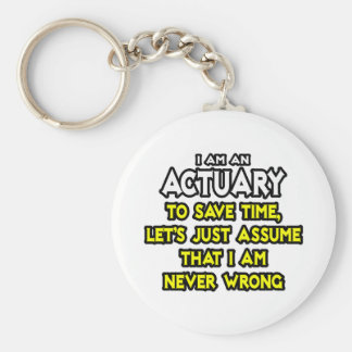 Actuary...Assume I Am Never Wrong Keychain