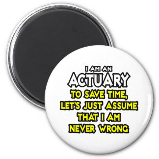 Actuary...Assume I Am Never Wrong Magnet