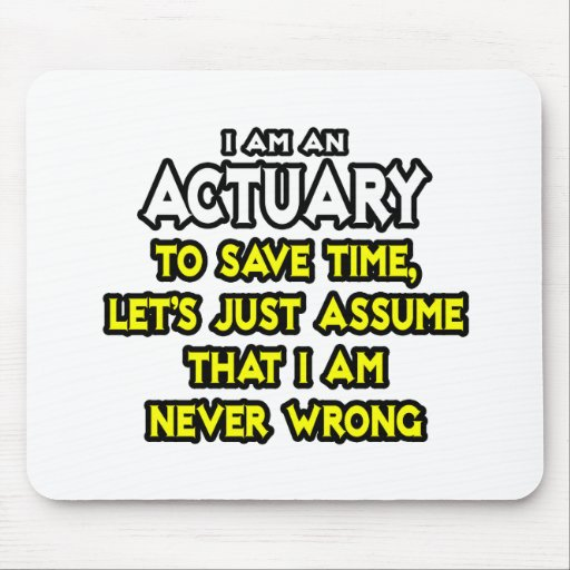 Actuary...Assume I Am Never Wrong Mouse Pad
