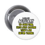 Actuary...Assume I Am Never Wrong Pins