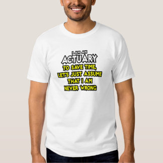 Actuary...Assume I Am Never Wrong Tee Shirt