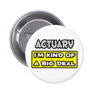 Actuary .. I'm Kind of a Big Deal Pinback Button