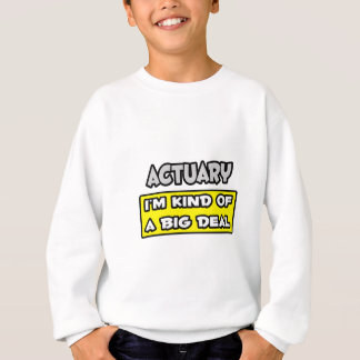 Actuary .. I'm Kind of a Big Deal Sweatshirt