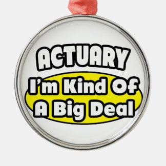 Actuary = Kind of a Big Deal Metal Ornament