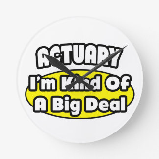 Actuary = Kind of a Big Deal Round Clock