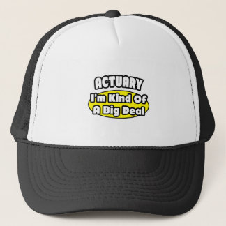 Actuary = Kind of a Big Deal Trucker Hat