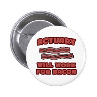 Actuary .. Will Work For Bacon Button