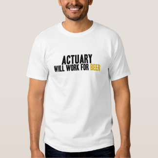 Actuary-Will Work for Beer T Shirt