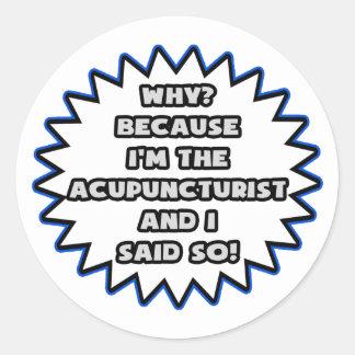 Acupuncturist .. Because I Said So Sticker