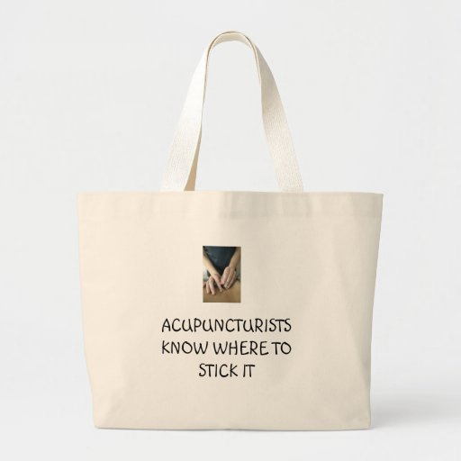 Acupuncturists know where to stick it large tote bag