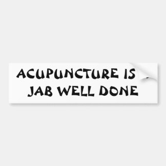 ACUPUNTURE A JAB WELL DONE Fortune Cookie Style Car Bumper Sticker