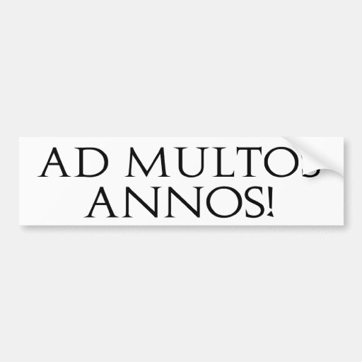 Ad Multos Annos! Bumper Sticker