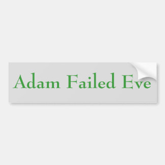 Adam Failed Eve Car Bumper Sticker