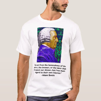 """Adam Smith, """"It is not from the benevolen..., """"... T-Shirt"""
