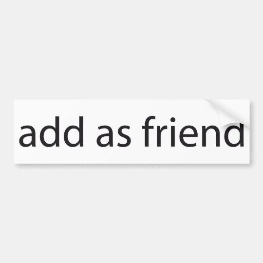 add as friend bumper sticker