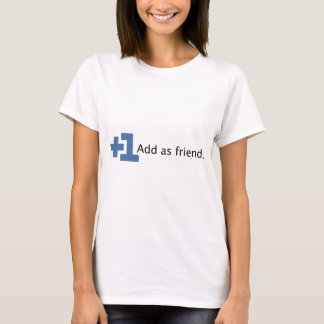 Add as Friend - Plus One T-Shirt