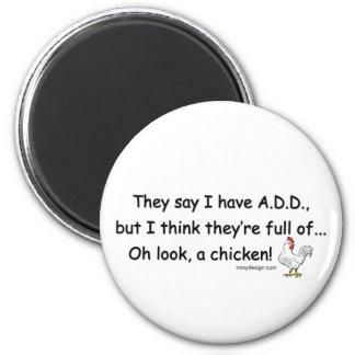 ADD Full of Chicken Humor 2 Inch Round Magnet