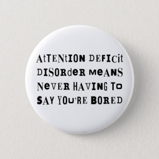 ADD Never Bored Pinback Button